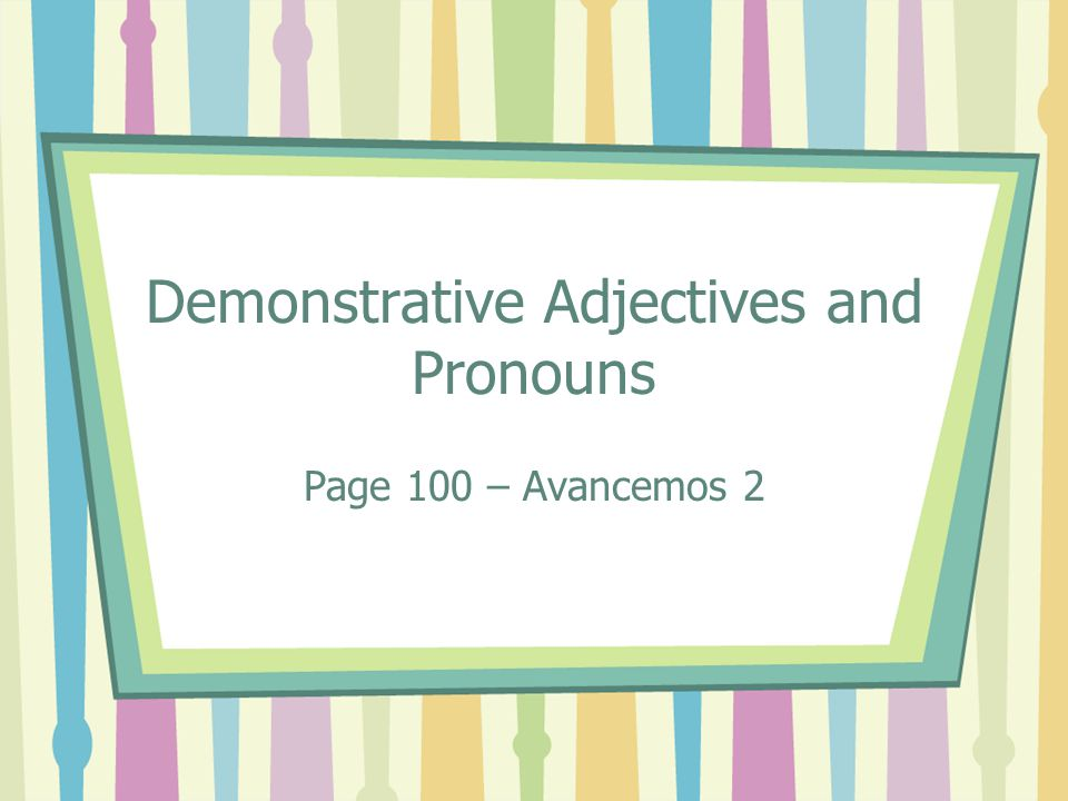 Demonstrative Adjectives and Pronouns You use demonstrative adjectives to point out people or things that are nearby and farther away.
