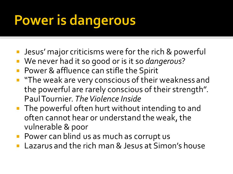  Jesus' major criticisms were for the rich & powerful  We never had it so good or is it so dangerous.