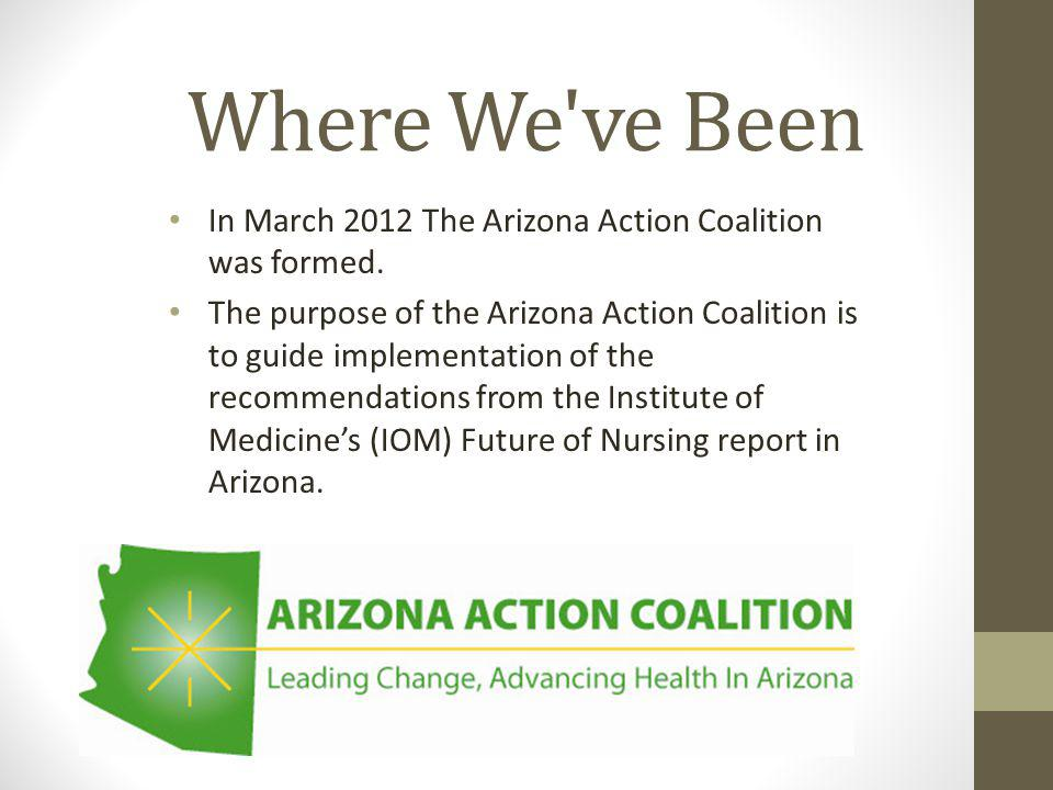 Where We ve Been In March 2012 The Arizona Action Coalition was formed.