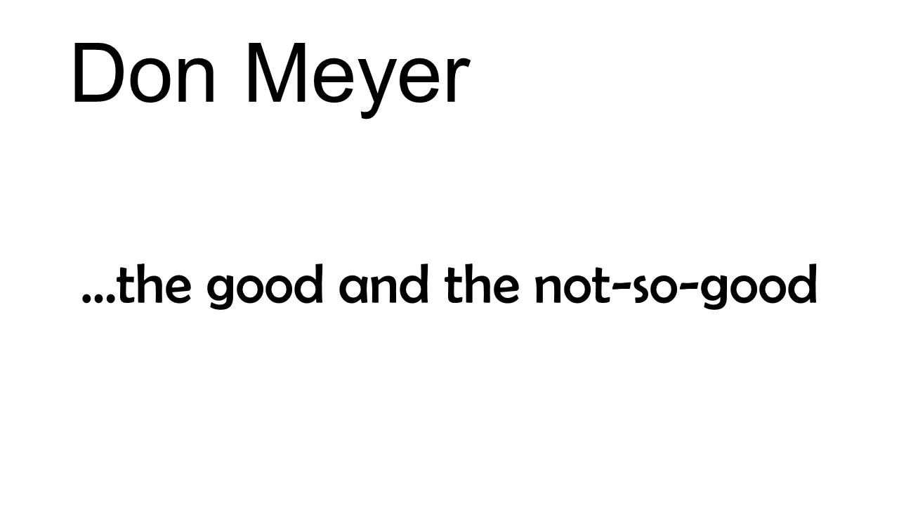 Don Meyer …the good and the not-so-good