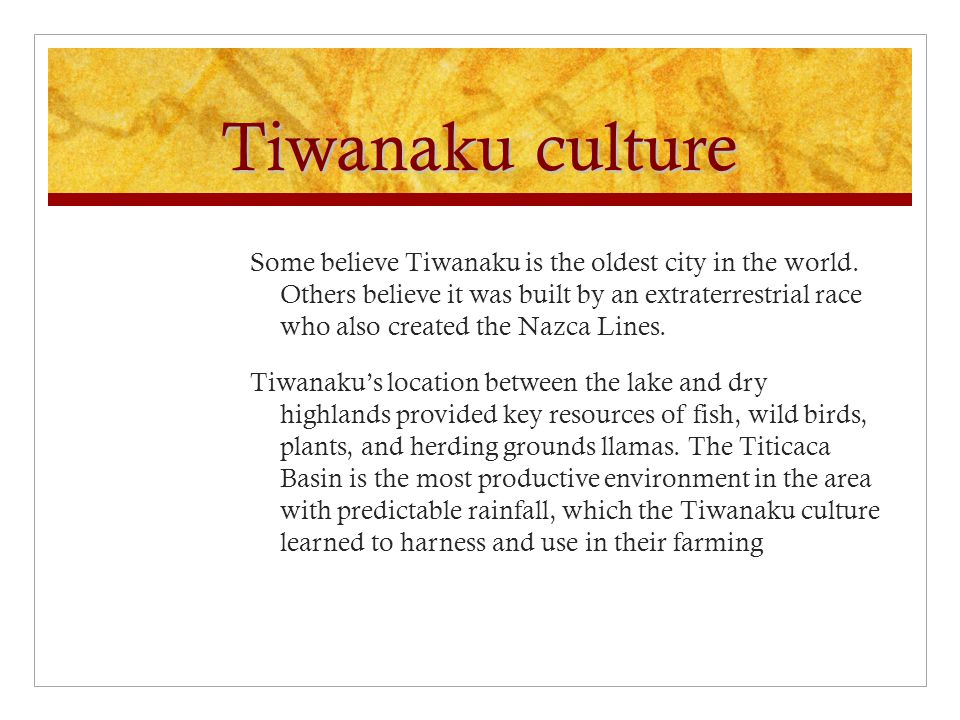 Tiwanaku culture Some believe Tiwanaku is the oldest city in the world.