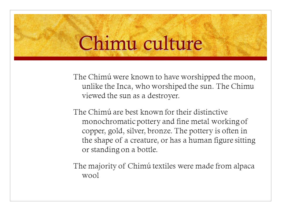 Chimu culture The Chimú were known to have worshipped the moon, unlike the Inca, who worshiped the sun.