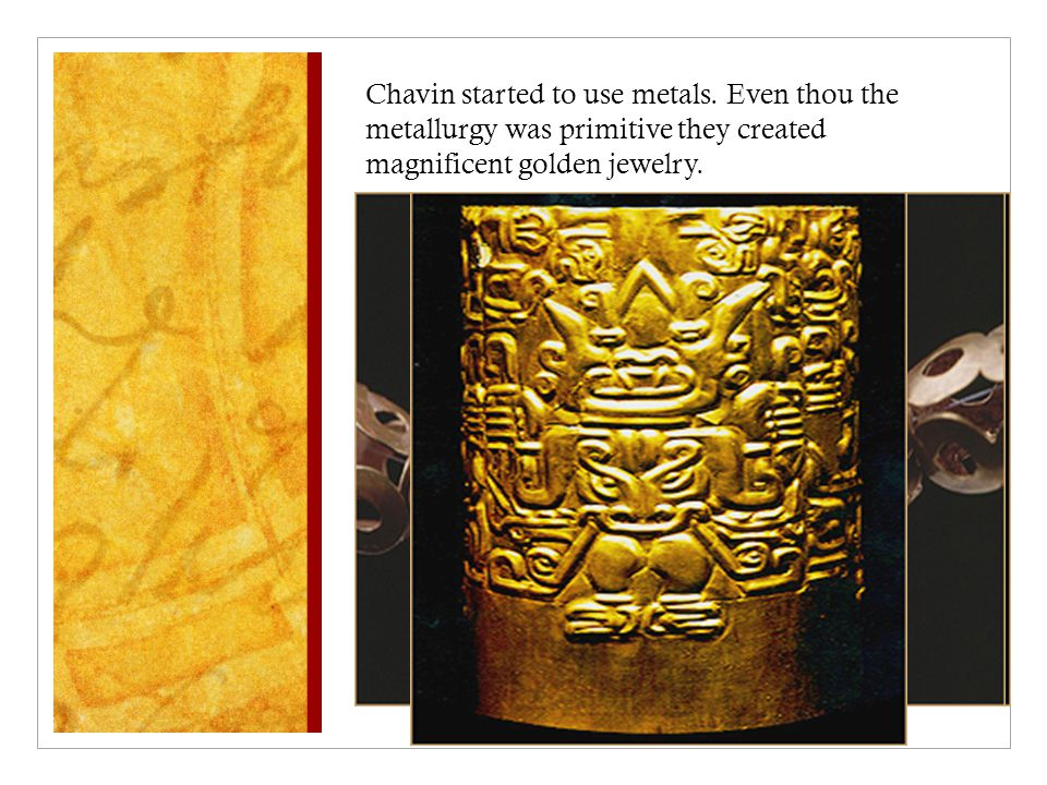 Chavin started to use metals.