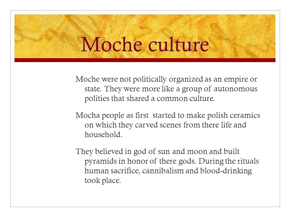 Moche culture Moche were not politically organized as an empire or state.
