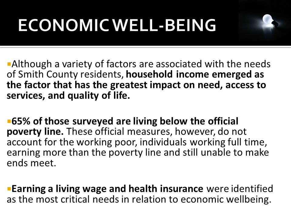  Although a variety of factors are associated with the needs of Smith County residents, household income emerged as the factor that has the greatest impact on need, access to services, and quality of life.