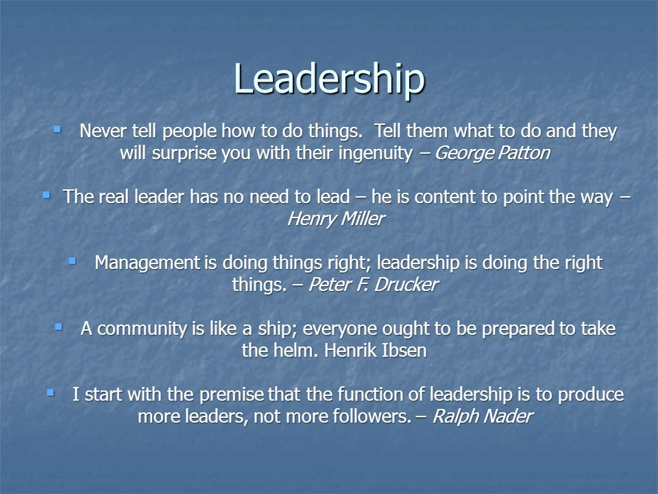Leadership  Never tell people how to do things.