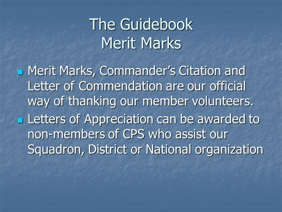 The Guidebook Merit Marks Merit Marks, Commander's Citation and Letter of Commendation are our official way of thanking our member volunteers.