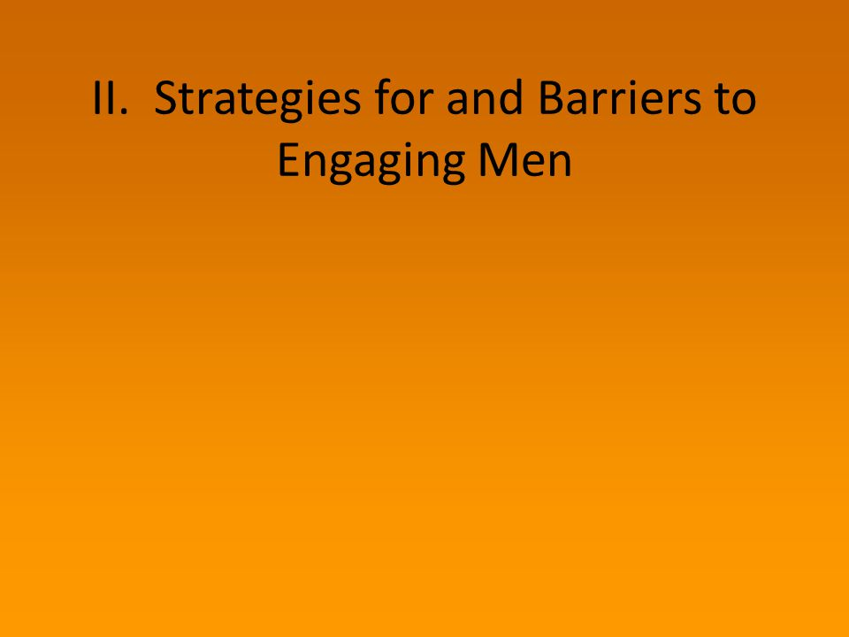 Barriers to gaining access Non-personal approaches (media, large events, presentations) Male privilege / This doesn't apply to me Negative approach to men Men not identifying with the messenger Ambivalence about feminism Structural barriers