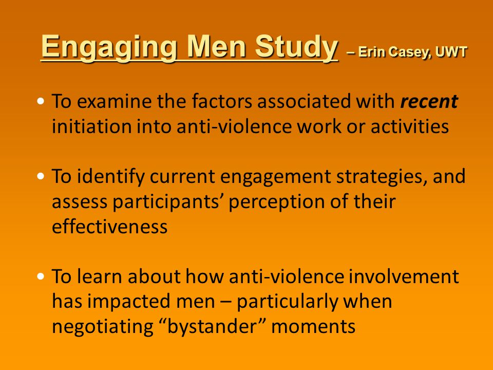 The study particulars… The sample – 27 men: 16 in (or recently in) campus-based efforts, 11 in post-college / community settings – 1 identified as Latino, 26 as White – Ages 20-72 – 1-30 months of anti-violence involvement – From several communities around the U.S.