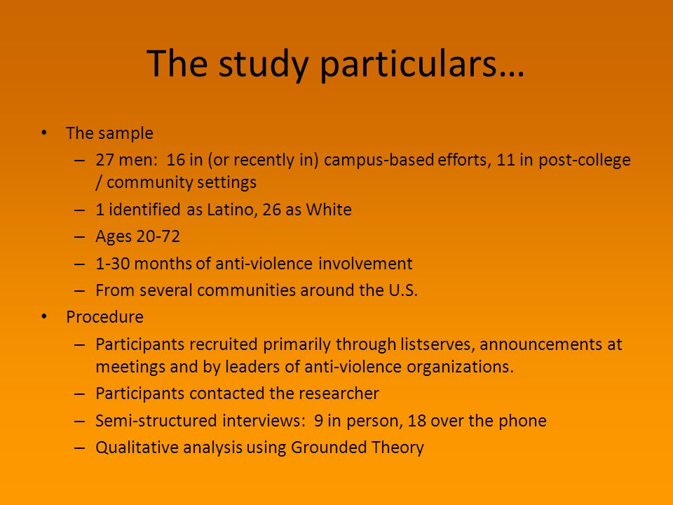 The study particulars… The sample – 27 men: 16 in (or recently in) campus-based efforts, 11 in post-college / community settings – 1 identified as Lat