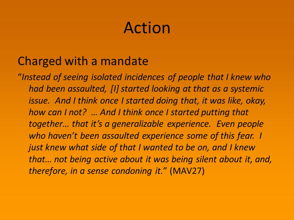 "Action Charged with a mandate ""Instead of seeing isolated incidences of people that I knew who had been assaulted, [I] started looking at that as a sy"