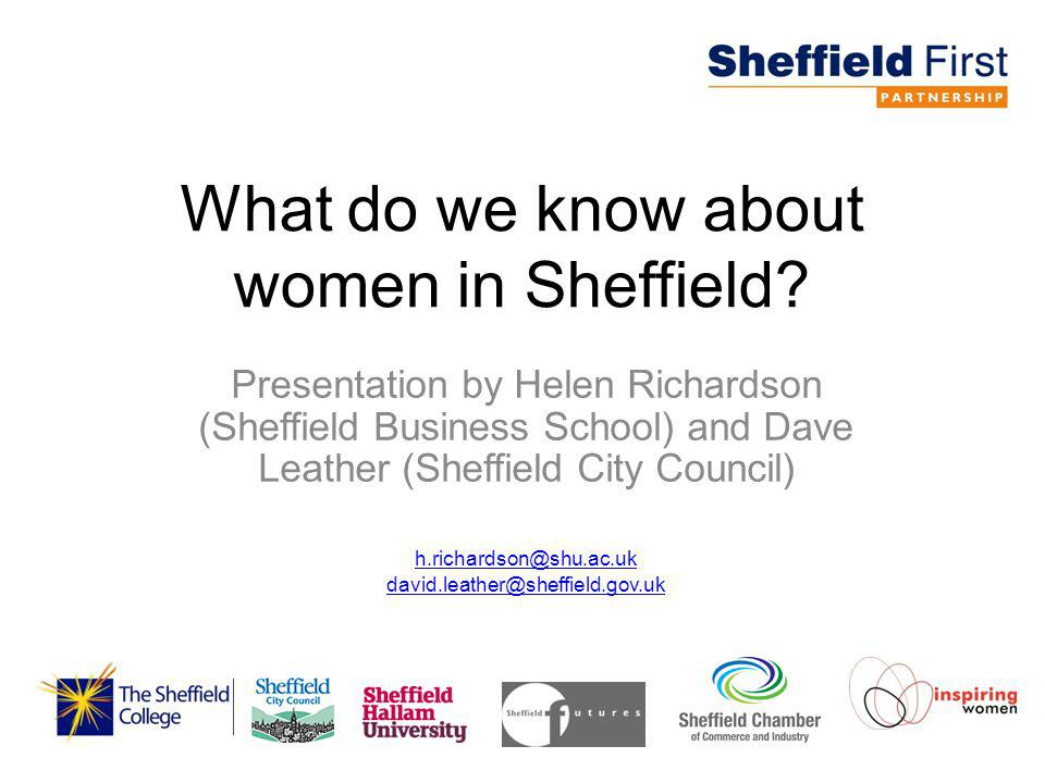 What do we know about women in Sheffield? Presentation by Helen Richardson (Sheffield Business School) and Dave Leather (Sheffield City Council) h.ric