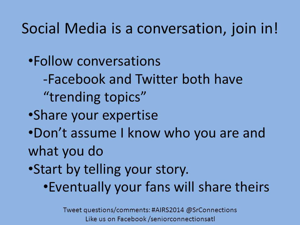Social Media is a conversation, join in.