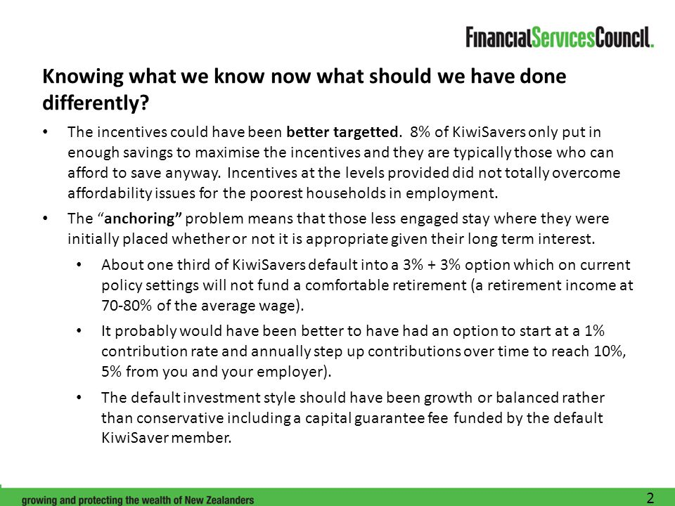 Knowing what we know now what should we have done differently? The incentives could have been better targetted. 8% of KiwiSavers only put in enough sa