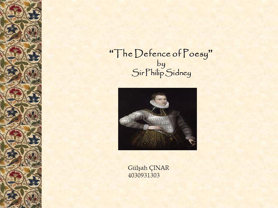The Defence of Poesy by Sir Philip Sidney Gülşah ÇINAR 4030931303