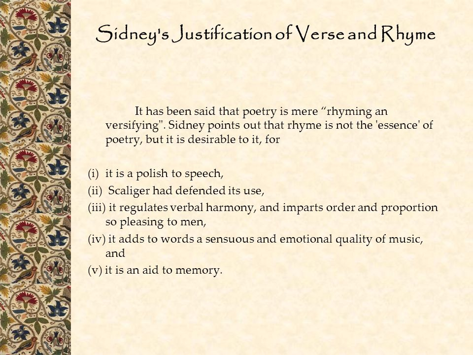 Sidney s Justification of Verse and Rhyme It has been said that poetry is mere rhyming an versifying .
