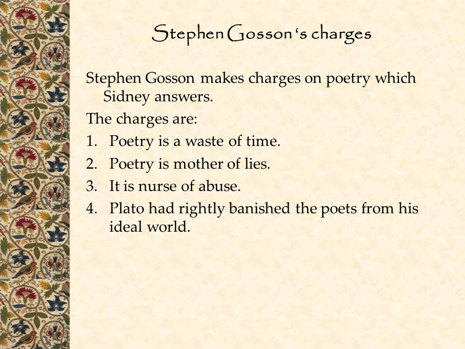 Stephen Gosson 's charges Stephen Gosson makes charges on poetry which Sidney answers.