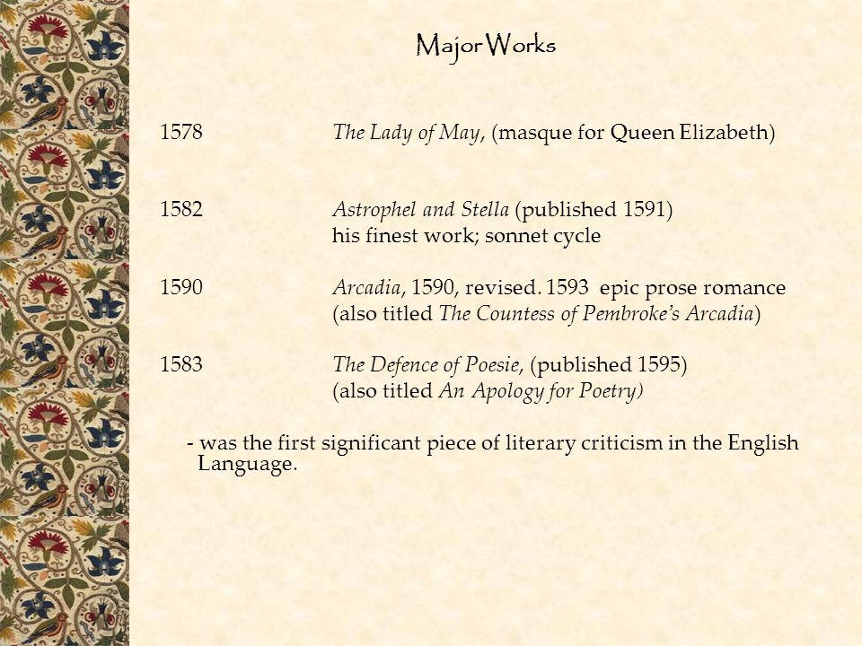 Major Works 1578The Lady of May, (masque for Queen Elizabeth) 1582Astrophel and Stella (published 1591) his finest work; sonnet cycle 1590Arcadia, 159