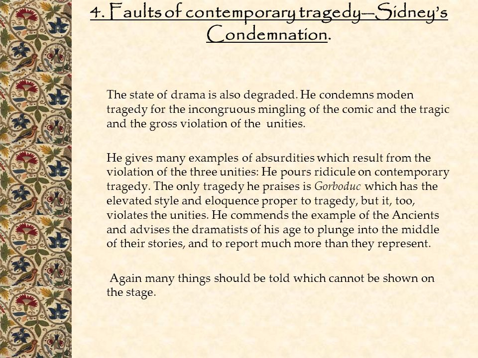 4. Faults of contemporary tragedy—Sidney's Condemnation. The state of drama is also degraded. He condemns moden tragedy for the incongruous mingling o