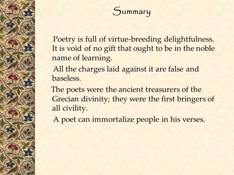 Summary Poetry is full of virtue-breeding delightfulness. It is void of no gift that ought to be in the noble name of learning. All the charges laid a