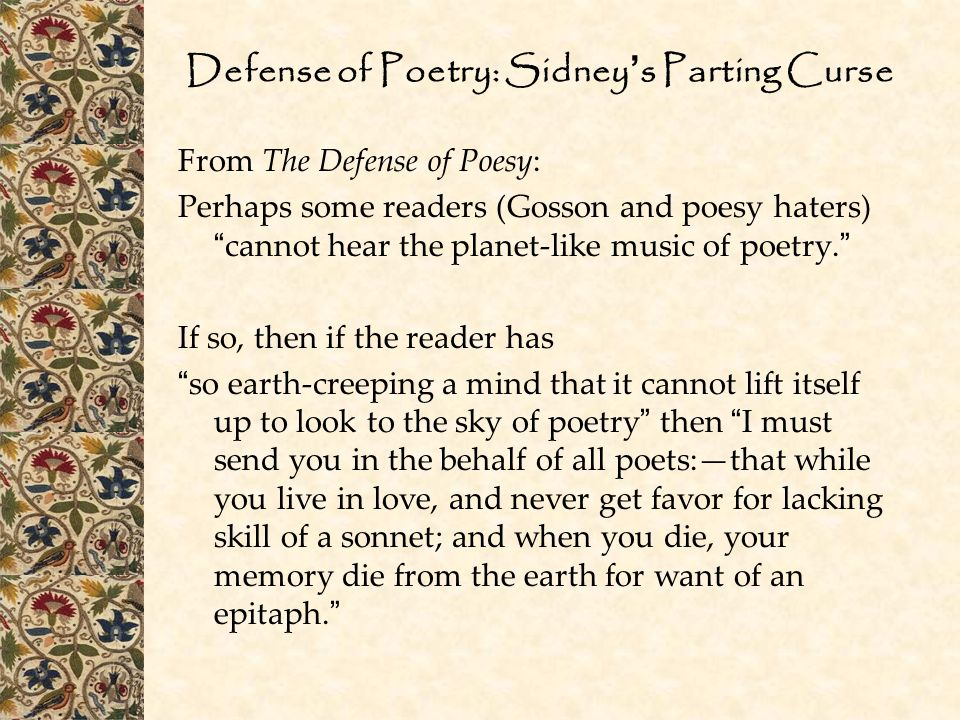 """Defense of Poetry: Sidney ' s Parting Curse From The Defense of Poesy: Perhaps some readers (Gosson and poesy haters) """" cannot hear the planet-like mu"""