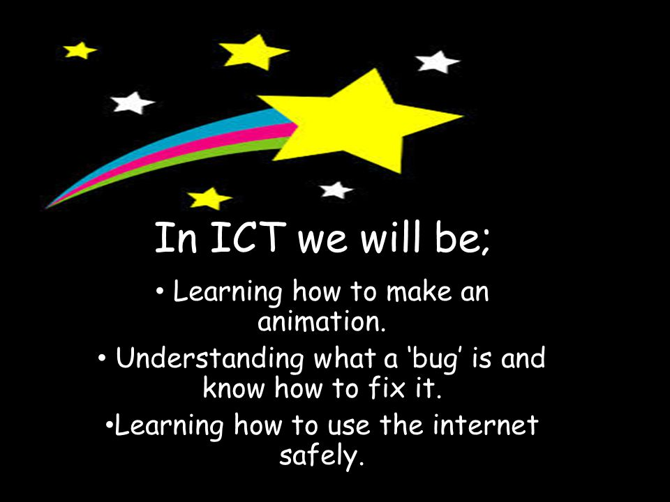 In ICT we will be; Learning how to make an animation.