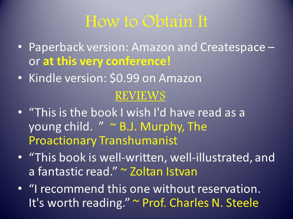 "How to Obtain It Paperback version: Amazon and Createspace – or at this very conference! Kindle version: $0.99 on Amazon REVIEWS ""This is the book I w"