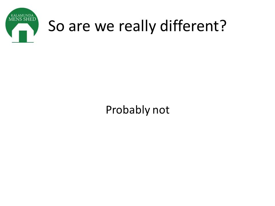 So are we really different Probably not