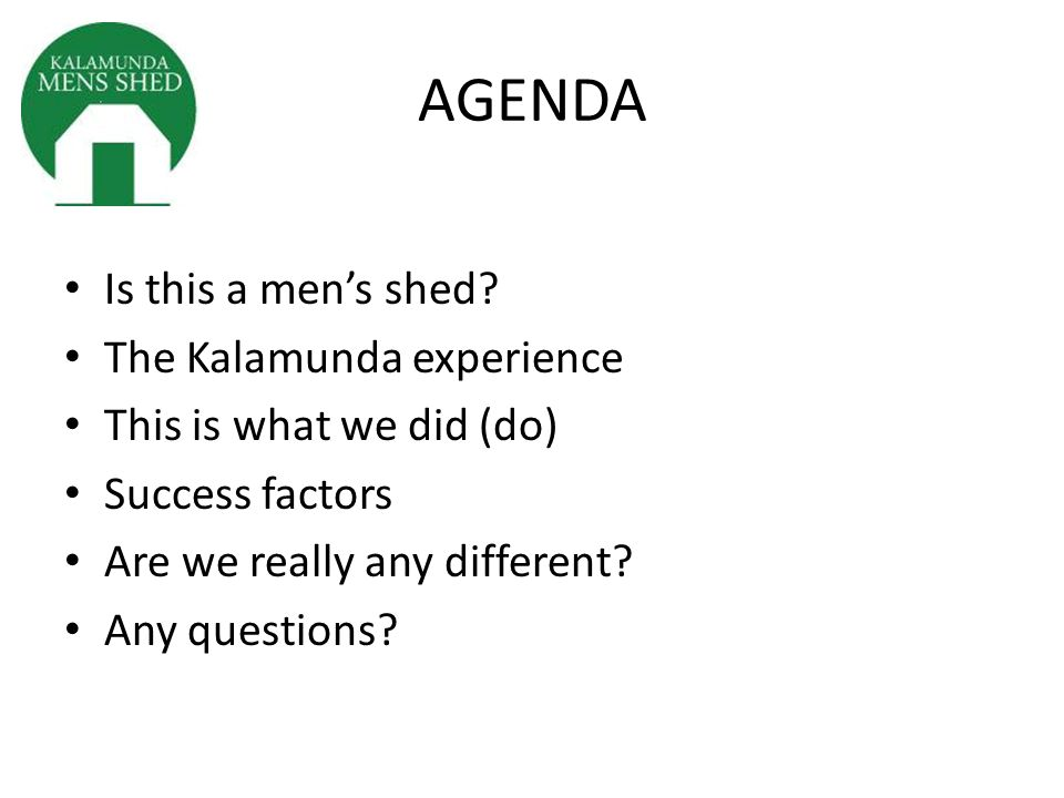 AGENDA Is this a men's shed.