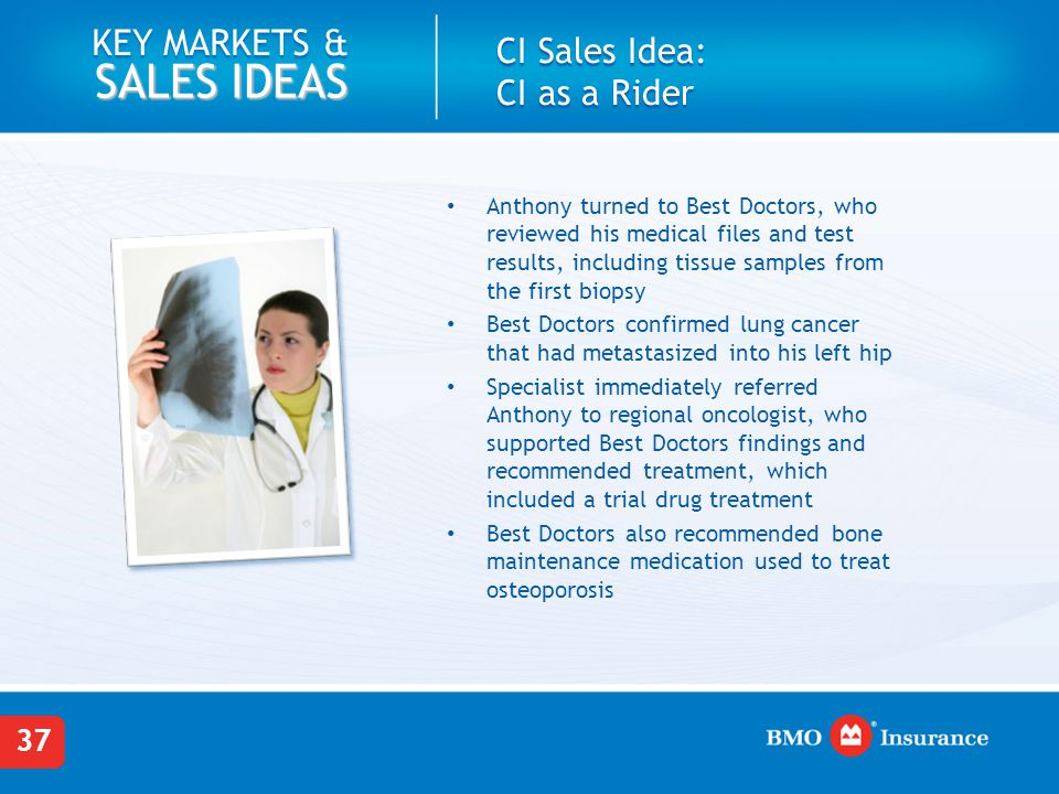 37 KEY MARKETS & SALES IDEAS CI Sales Idea: CI as a Rider Anthony turned to Best Doctors, who reviewed his medical files and test results, including t