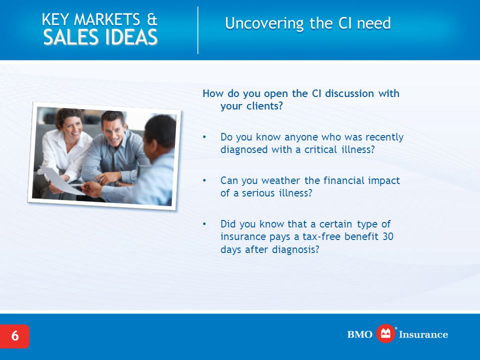 6 KEY MARKETS & SALES IDEAS Uncovering the CI need How do you open the CI discussion with your clients? Do you know anyone who was recently diagnosed