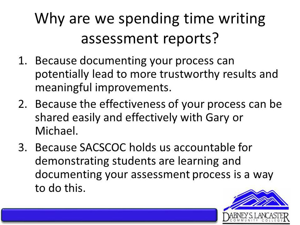 Why are we spending time writing assessment reports.