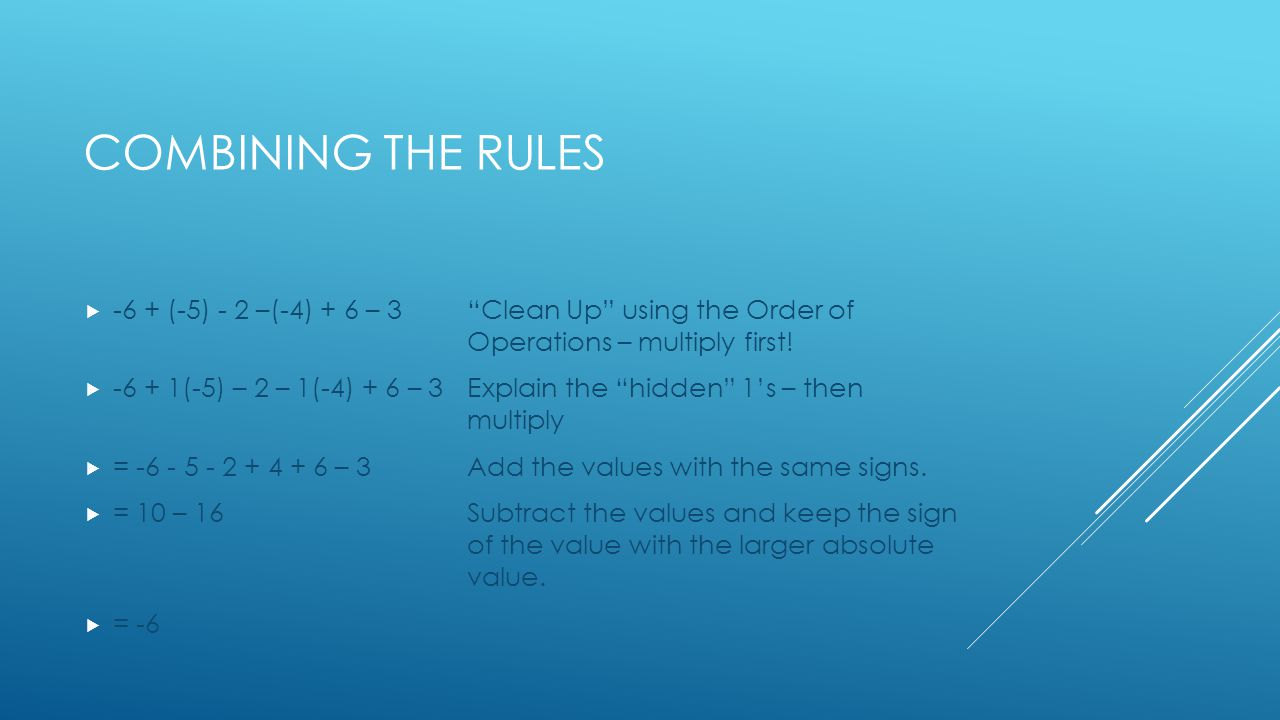 COMBINING THE RULES  -6 + (-5) - 2 –(-4) + 6 – 3 Clean Up using the Order of Operations – multiply first.
