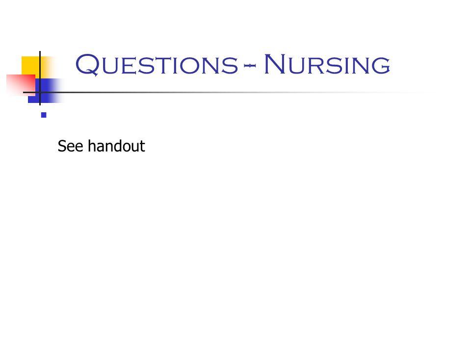 Questions -- Nursing See handout