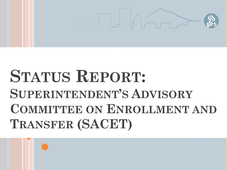 S TATUS R EPORT : S UPERINTENDENT ' S A DVISORY C OMMITTEE ON E NROLLMENT AND T RANSFER (SACET)