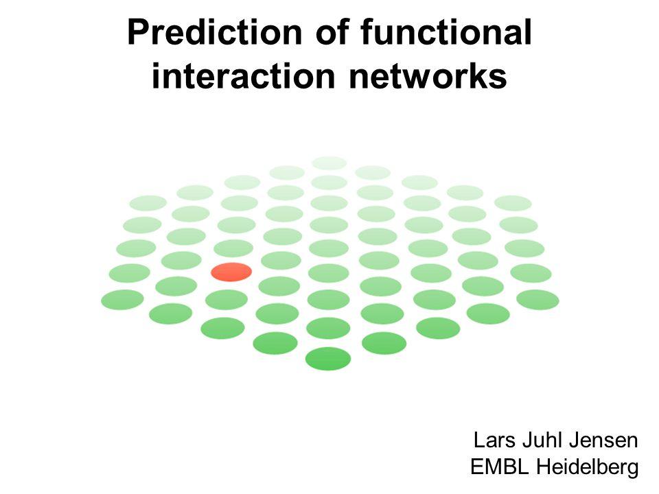 Prediction of functional interaction networks Lars Juhl Jensen EMBL Heidelberg