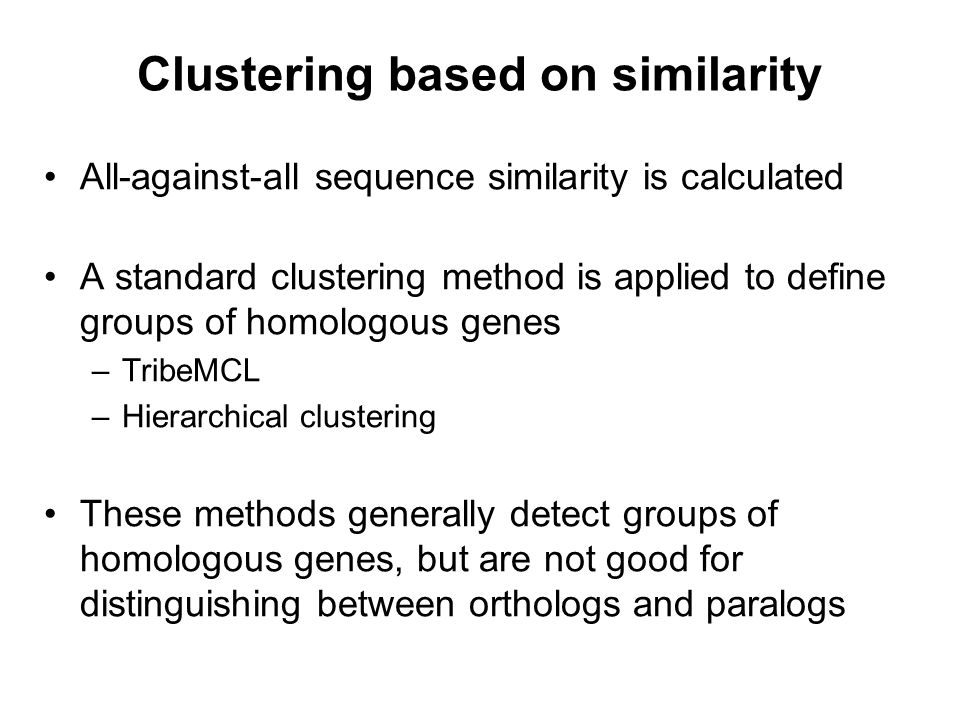 Clustering based on similarity All-against-all sequence similarity is calculated A standard clustering method is applied to define groups of homologou