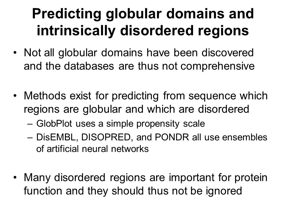 Predicting globular domains and intrinsically disordered regions Not all globular domains have been discovered and the databases are thus not comprehe