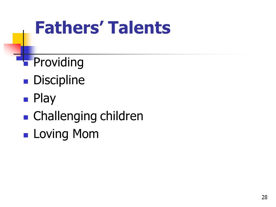 28 Fathers' Talents Providing Discipline Play Challenging children Loving Mom