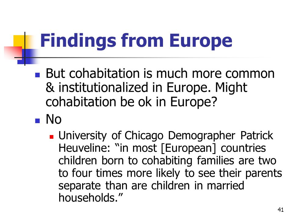 41 Findings from Europe But cohabitation is much more common & institutionalized in Europe.