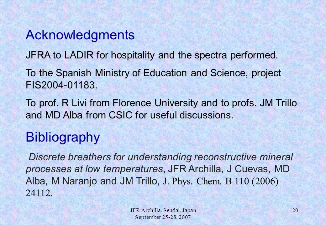 JFR Archilla, Sendai, Japan September 25-28, 2007 20 Acknowledgments JFRA to LADIR for hospitality and the spectra performed. To the Spanish Ministry