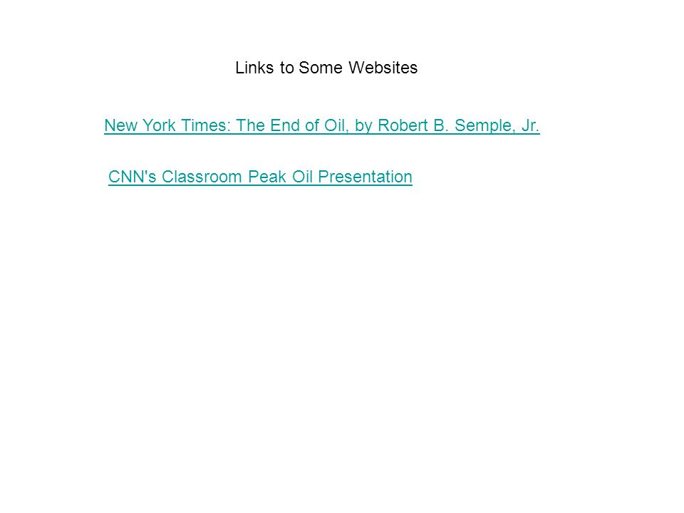 Links to Some Websites New York Times: The End of Oil, by Robert B.