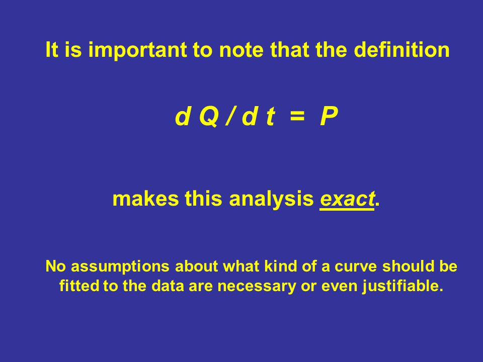 It is important to note that the definition d Q / d t = P makes this analysis exact.