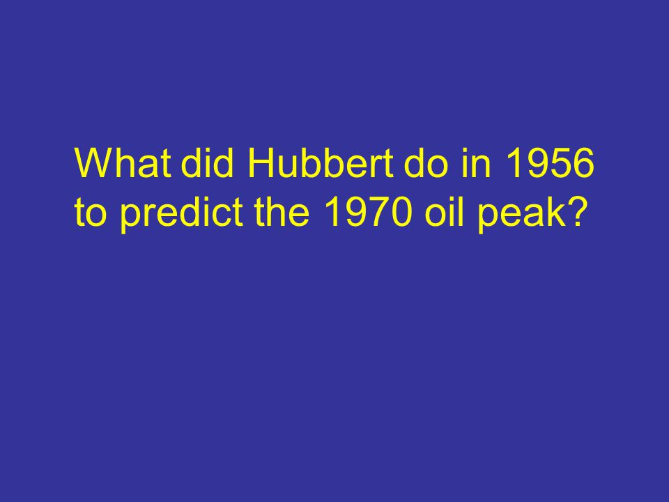 What did Hubbert do in 1956 to predict the 1970 oil peak?