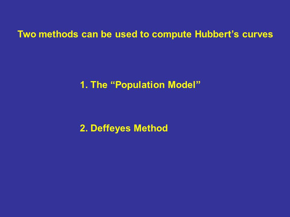 Two methods can be used to compute Hubbert's curves 1. The Population Model 2. Deffeyes Method