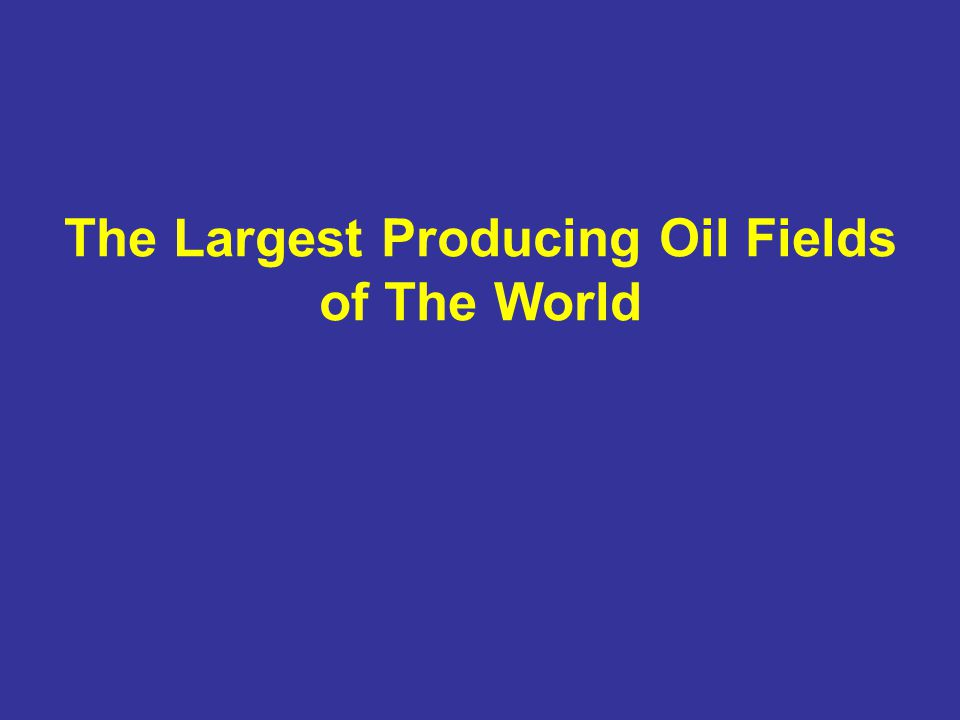 The Largest Producing Oil Fields of The World