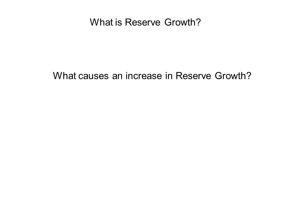 What is Reserve Growth? What causes an increase in Reserve Growth?