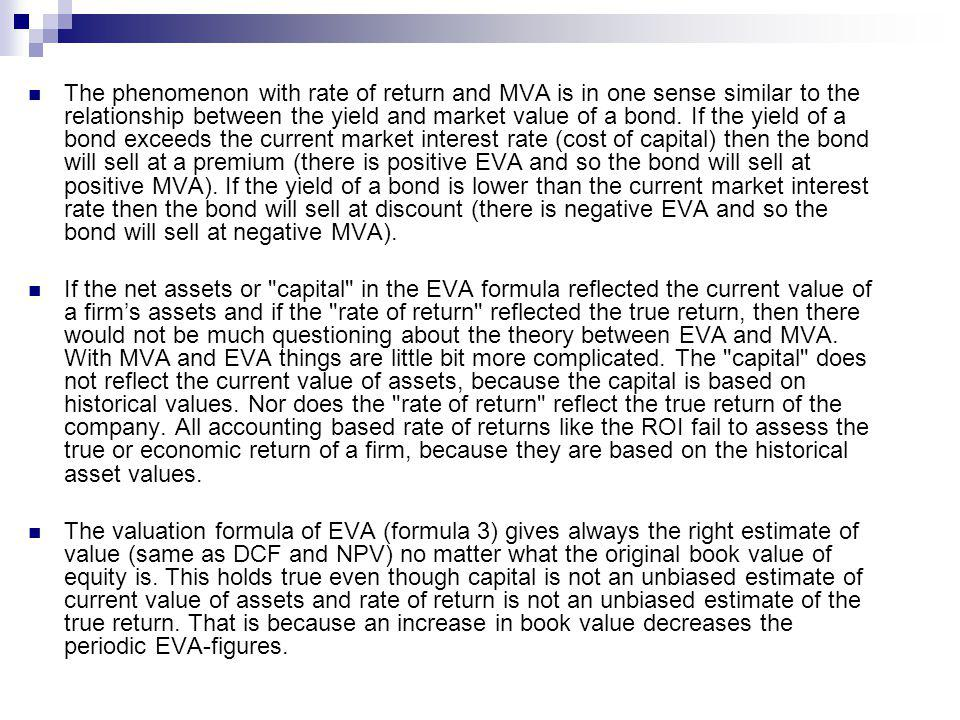 The phenomenon with rate of return and MVA is in one sense similar to the relationship between the yield and market value of a bond.