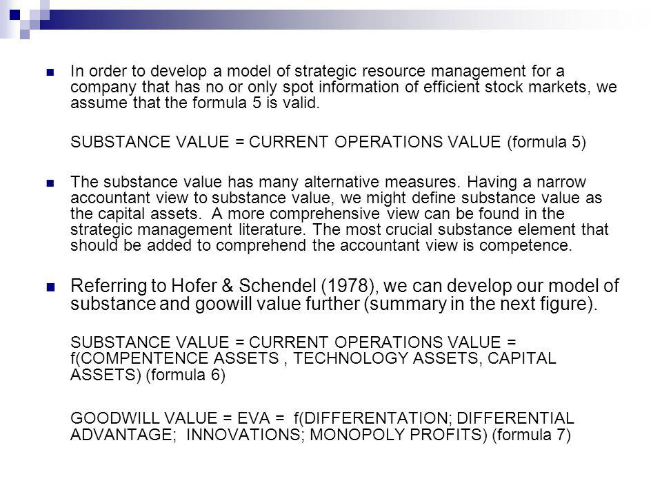 In order to develop a model of strategic resource management for a company that has no or only spot information of efficient stock markets, we assume that the formula 5 is valid.