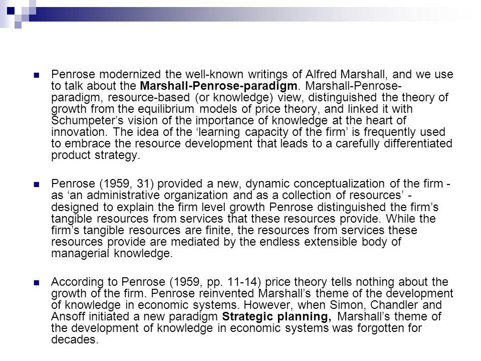Penrose modernized the well-known writings of Alfred Marshall, and we use to talk about the Marshall-Penrose-paradigm.